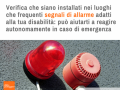 comportamento in ordinario: Verifica che siano installati nei luoghi che frequenti segnali di allarme adatti alla tua disabilità